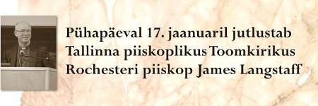 Pühapäeval 17. jaanuaril jutlustab Tallinna piiskoplikus Toomkirikus Rochesteri piiskop James Langstaff